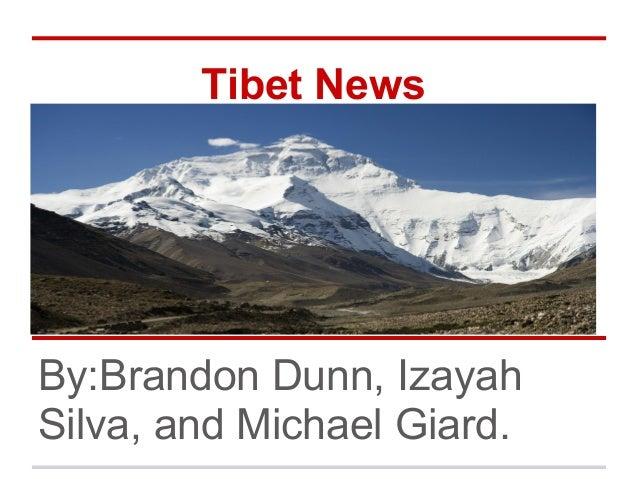 Tibet NewsBy:Brandon Dunn, IzayahSilva, and Michael Giard.