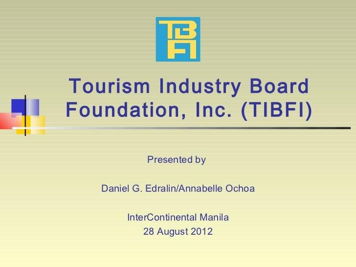 Tourism Industry BoardFoundation, Inc. (TIBFI)            Presented by   Daniel G. Edralin/Annabelle Ochoa        InterCon...