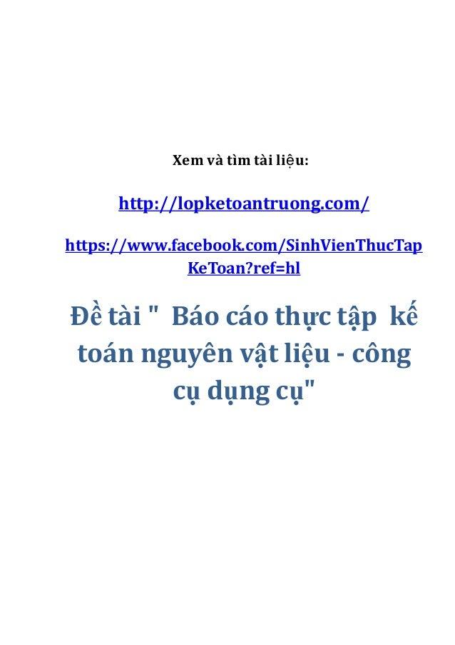 """Xem và tìm tài liệ u:  http://lopketoantruong.com/ https://www.facebook.com/SinhVienThucTap KeToan?ref=hl  Đề tài """" Báo cá..."""