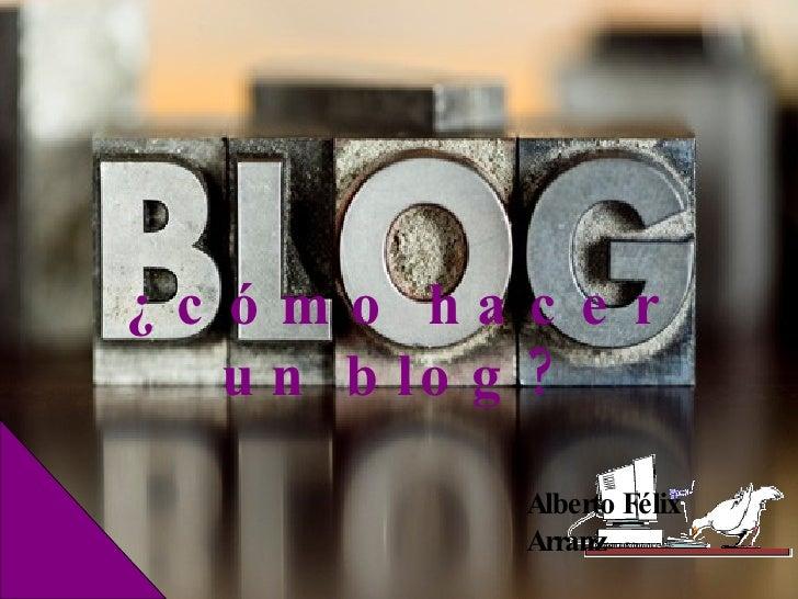 ¿cómo hacer un blog? Alberto Félix Arranz