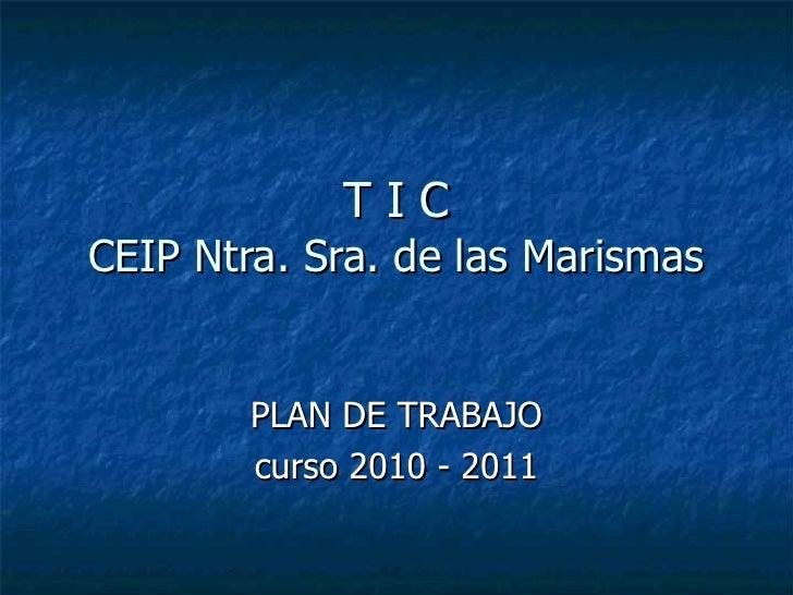 T I C CEIP Ntra. Sra. de las Marismas PLAN DE TRABAJO curso 2010 - 2011