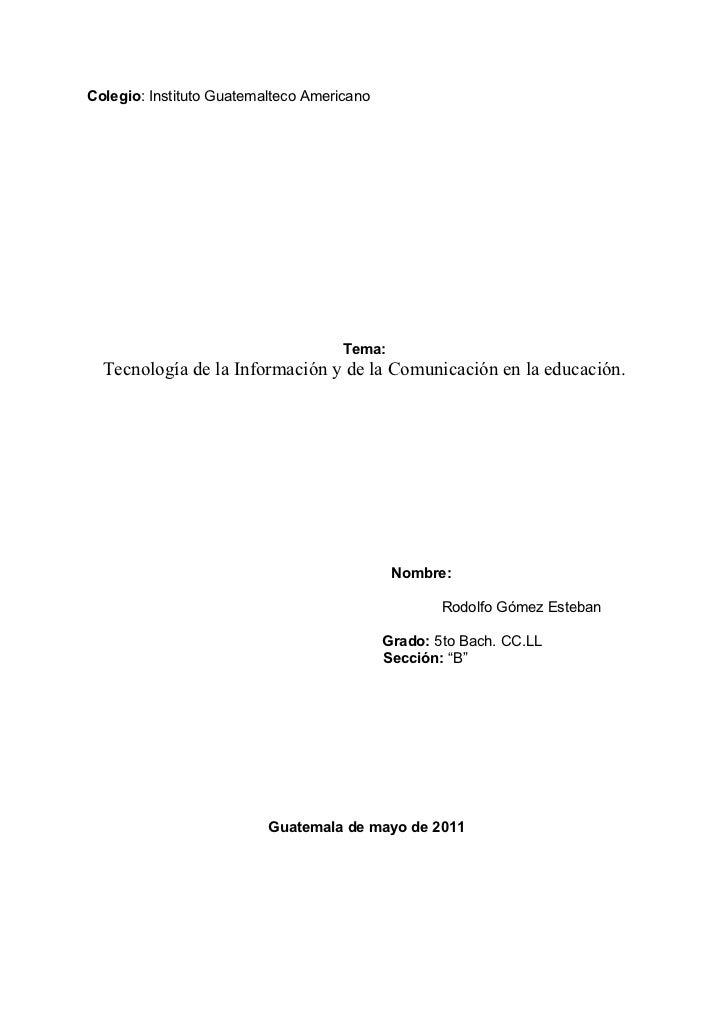 Colegio: Instituto Guatemalteco Americano                                     Tema:  Tecnología de la Información y de la ...