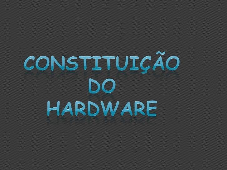 Constituição do Hardware<br />