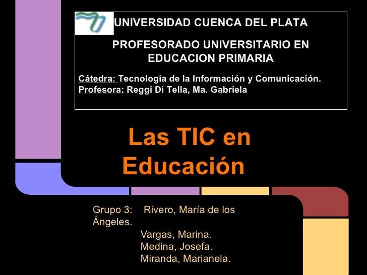 UNIVERSIDAD CUENCA DEL PLATA       PROFESORADO UNIVERSITARIO EN            EDUCACION PRIMARIACátedra: Tecnología de la Inf...