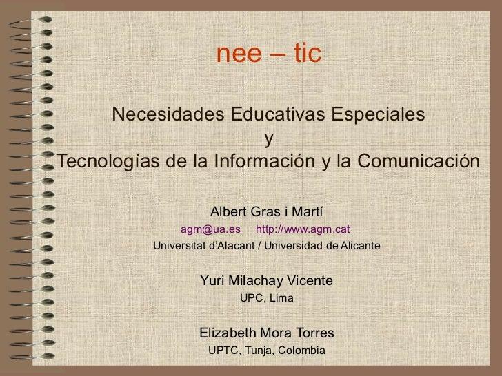 nee – tic      Necesidades Educativas Especiales                        yTecnologías de la Información y la Comunicación  ...