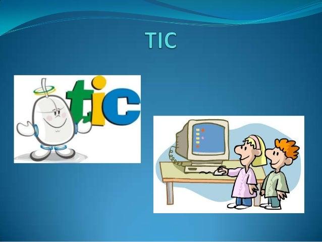 ¿Que es un TIC?  Son tecnologías de la información y de comunicaciones, constan de equipos de programas informáticos y me...
