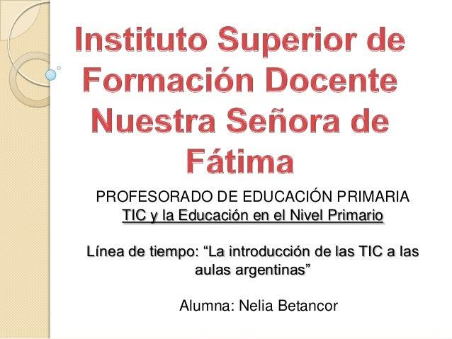 """PROFESORADO DE EDUCACIÓN PRIMARIA TIC y la Educación en el Nivel Primario Línea de tiempo: """"La introducción de las TIC a l..."""