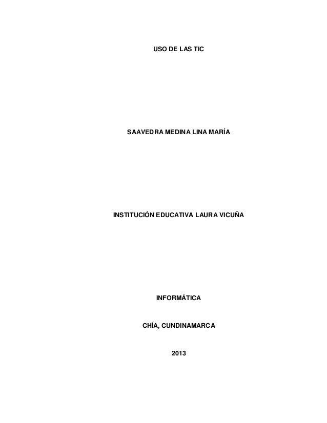 USO DE LAS TIC  SAAVEDRA MEDINA LINA MARÍA  INSTITUCIÓN EDUCATIVA LAURA VICUÑA  INFORMÁTICA  CHÍA, CUNDINAMARCA  2013