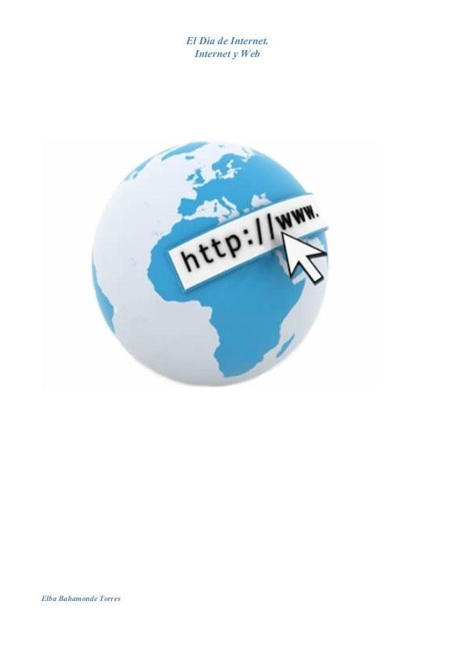 El Día de Internet. Internet y Web  Elba Bahamonde Torres