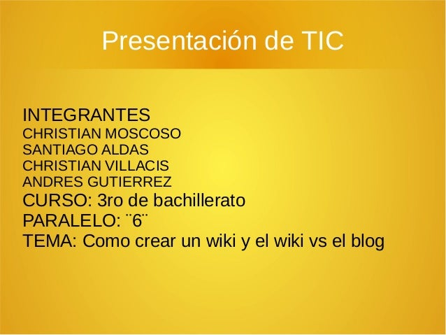 Presentación de TIC INTEGRANTES CHRISTIAN MOSCOSO SANTIAGO ALDAS CHRISTIAN VILLACIS ANDRES GUTIERREZ CURSO: 3ro de bachill...