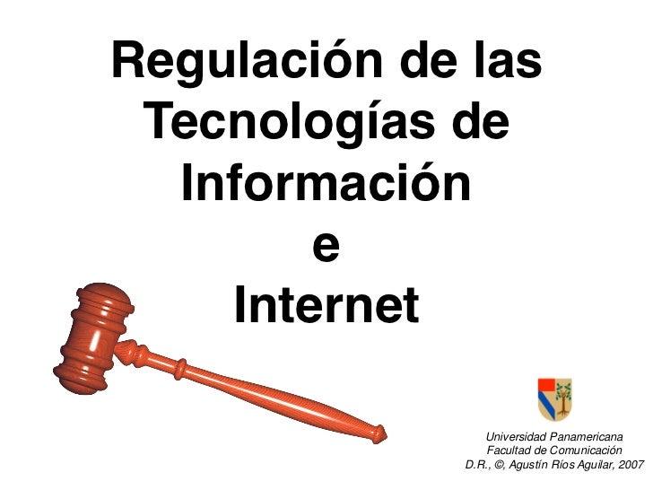 Regulación de las  Tecnologías de   Información         e     Internet                  Universidad Panamericana          ...