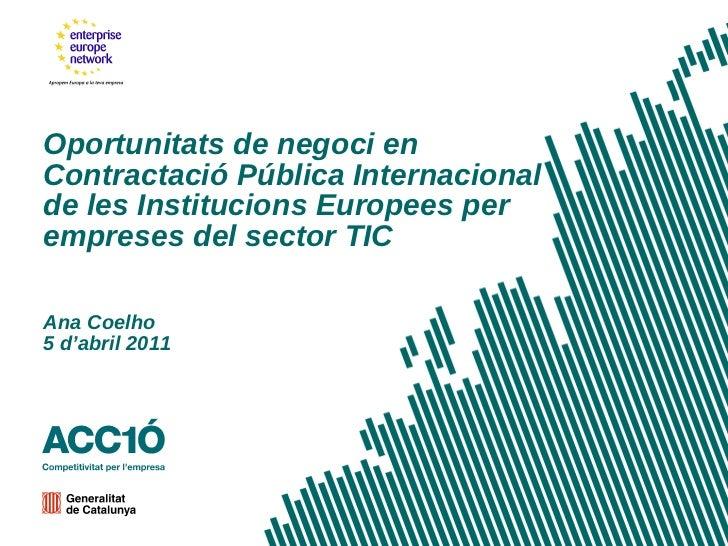 Oportunitats de negoci en Contractació Pública Internacional de les Institucions Europees per empreses del sector TIC Ana ...