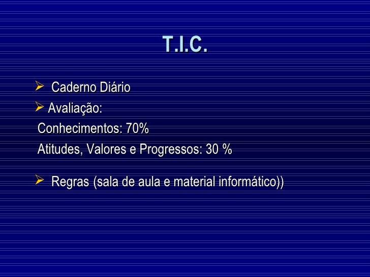 T.I.C. Caderno Diário Avaliação:Conhecimentos: 70%Atitudes, Valores e Progressos: 30 % Regras (sala de aula e material ...