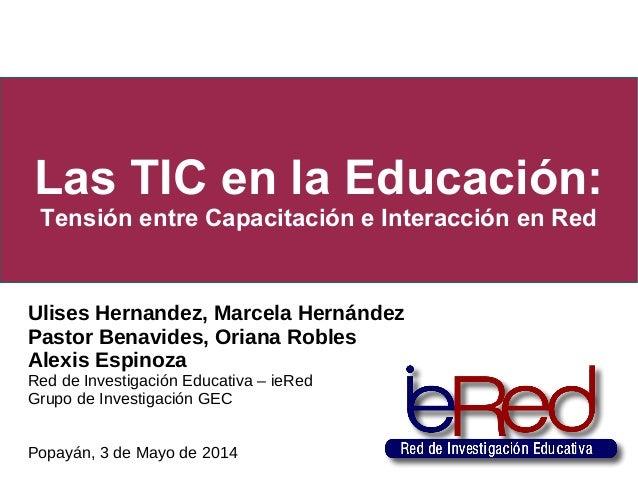 Las TIC en la Educación: Tensión entre Capacitación e Interacción en Red Ulises Hernandez, Marcela Hernández Pastor Benavi...