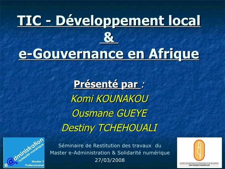 TIC - Développement local  &  e-Gouvernance en Afrique Séminaire de Restitution des travaux  du  Master e-Administration &...