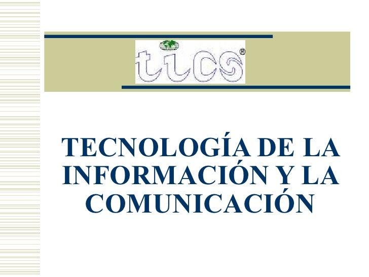 TECNOLOGÍA DE LA INFORMACIÓN Y LA COMUNICACIÓN