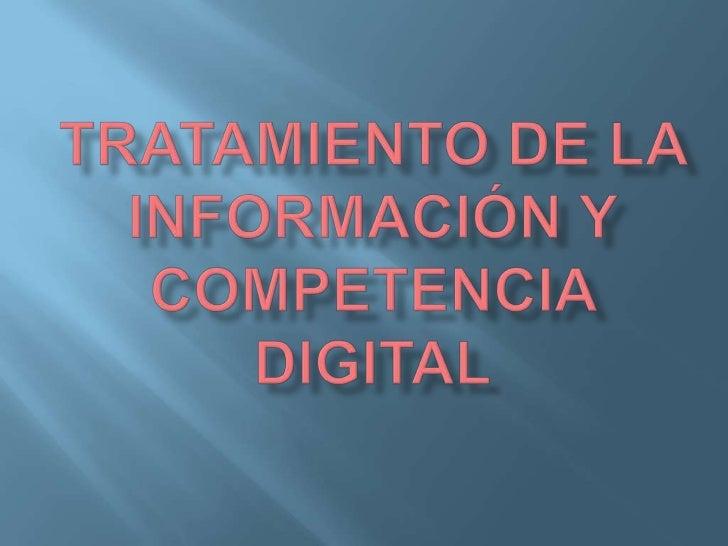 COMPETENCIA DIGITAL*Uso de la tecnología comoherramienta de aprendizajeTRATAMIENTO DE LAINFORMACION* Uso de la tecnología ...