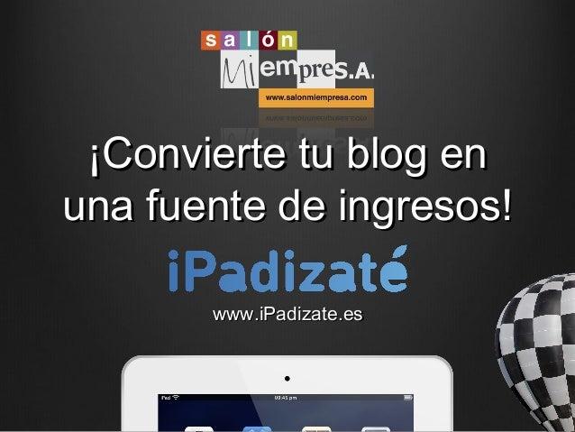Daniel Peris. ¡Convierte tu blog en una fuente de ingresos! Caso práctico: iPadizate
