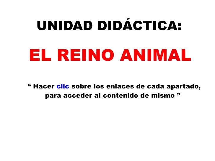 """UNIDAD DIDÁCTICA: EL REINO ANIMAL """"  Hacer  clic  sobre los enlaces de cada apartado,  para acceder al contenido de mismo """""""
