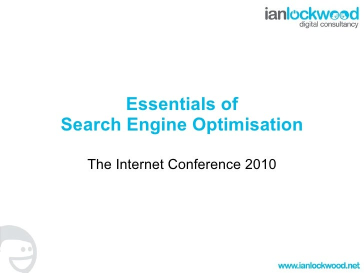 Essentials of Search Engine Optimisation The Internet Conference 2010