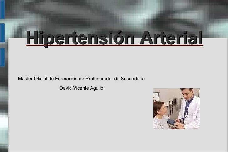 Hipertensión  Arterial <ul><li>Master Oficial de Formación de Profesorado  de Secundaria </li></ul><ul><li>David Vicente A...