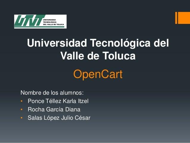 Universidad Tecnológica del Valle de Toluca  OpenCart Nombre de los alumnos: • Ponce Téllez Karla Itzel • Rocha García Dia...