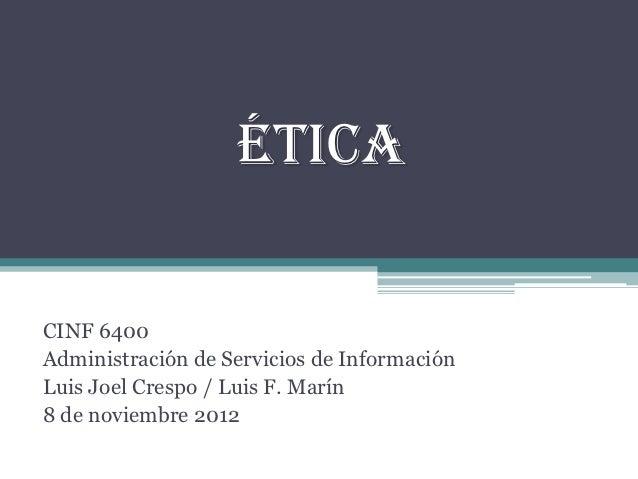 ÉticaCINF 6400Administración de Servicios de InformaciónLuis Joel Crespo / Luis F. Marín8 de noviembre 2012