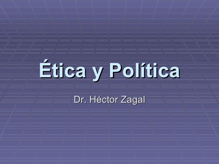 Ética y Política Dr. H éctor Zagal