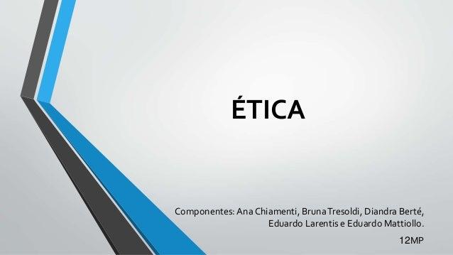 ÉTICA Componentes: Ana Chiamenti, BrunaTresoldi, Diandra Berté, Eduardo Larentis e Eduardo Mattiollo. 12MP