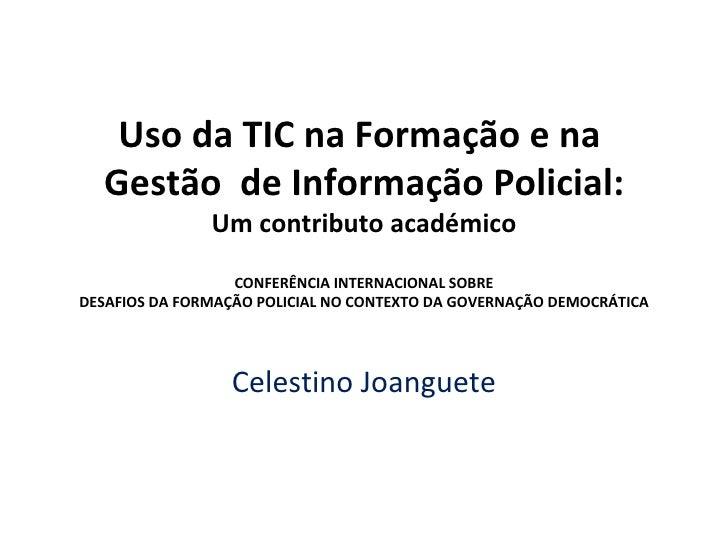 Uso da TIC na Formação e na  Gestão  de Informação Policial: Um contributo académico CONFERÊNCIA INTERNACIONAL SOBRE DESAF...