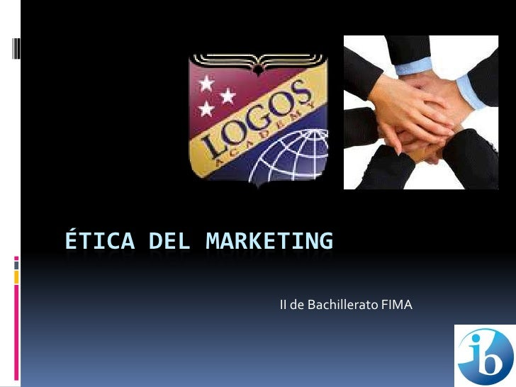 Ética del marketing<br />II de Bachillerato FIMA<br />