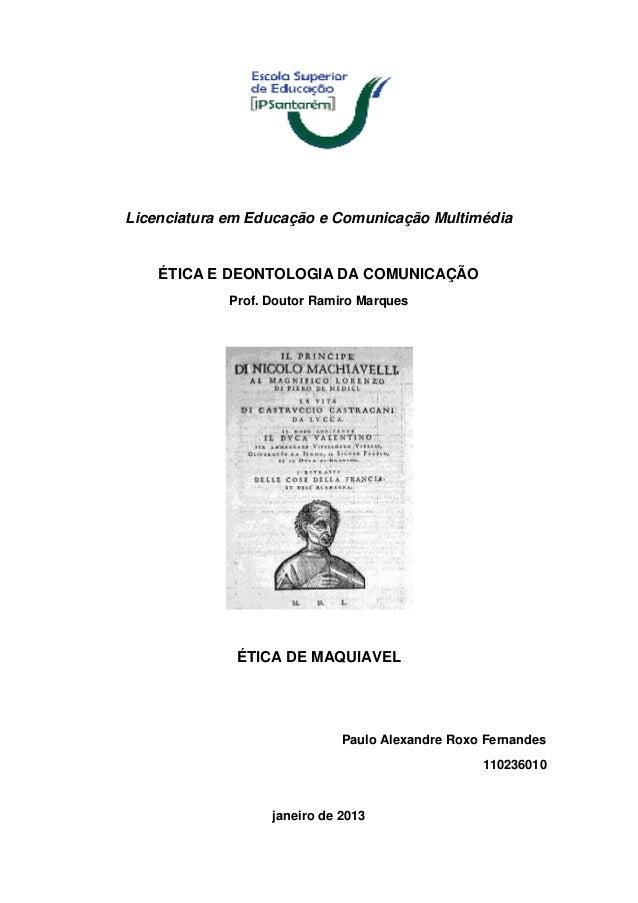 Licenciatura em Educação e Comunicação Multimédia  ÉTICA E DEONTOLOGIA DA COMUNICAÇÃO Prof. Doutor Ramiro Marques  ÉTICA D...