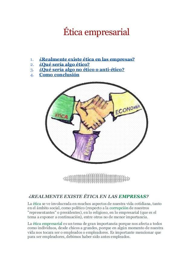 Ética empresarial 1. ¿Realmente existe ética en las empresas? 2. ¿Qué sería algo ético? 3. ¿Qué sería algo no ético o anti...