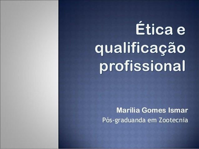 Marília Gomes Ismar Pós-graduanda em Zootecnia