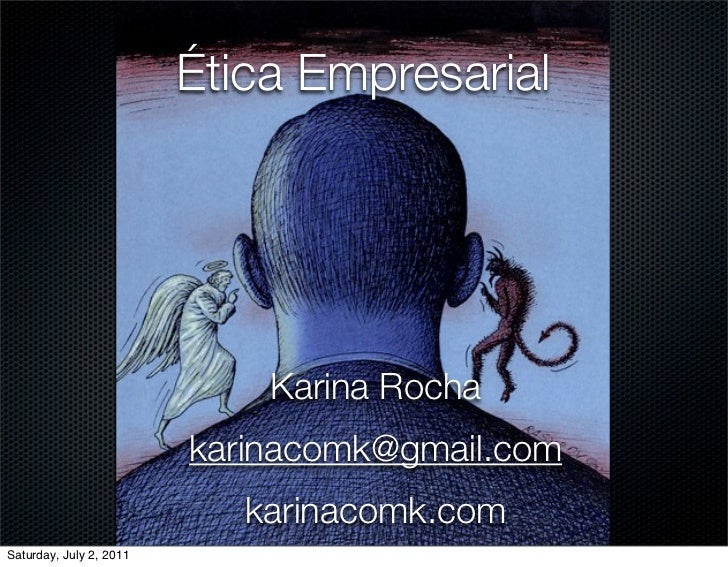 Ética Empresarial                             Karina Rocha                         karinacomk@gmail.com                   ...