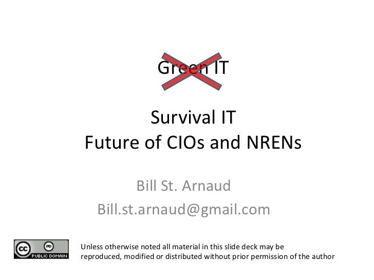 Green ITSurvival ITFuture of CIOs and NRENs <br />Bill St. Arnaud<br />Bill.st.arnaud@gmail.com<br />Unless otherwise not...