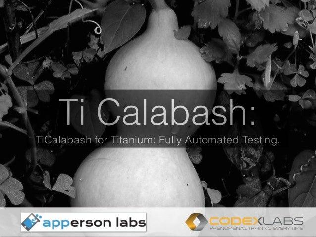 Ti Calabash: TiCalabash for Titanium: Fully Automated Testing. !