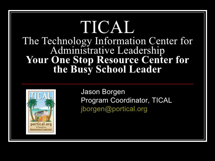 TICAL The Technology Information Center for       Administrative Leadership  Your One Stop Resource Center for       the B...