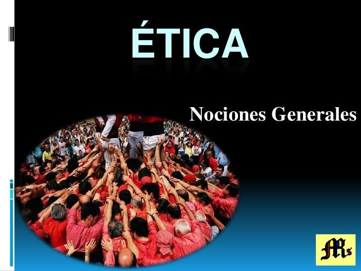 Ética<br />Nociones Generales<br />