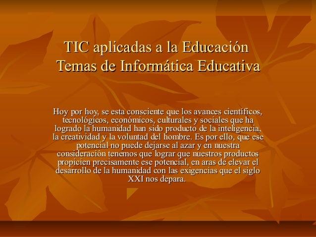 TIC aplicadas a la EducaciónTIC aplicadas a la Educación Temas de Informática EducativaTemas de Informática Educativa Hoy ...