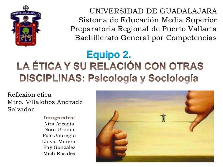 ética, psicología y sociología.