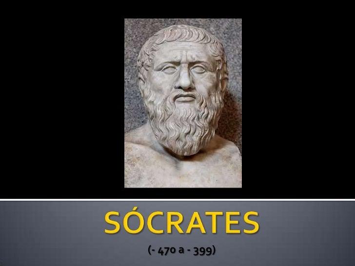 SÓCRATES(- 470 a - 399)<br />
