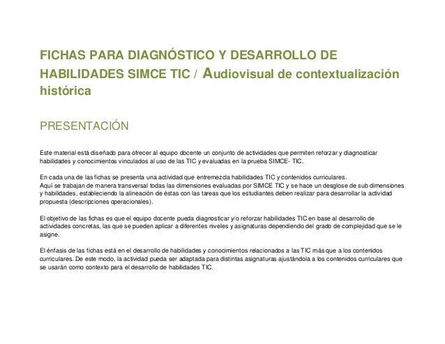 FICHAS PARA DIAGNÓSTICO Y DESARROLLO DEHABILIDADES SIMCE TIC / Audiovisual de contextualizaciónhistóricaPRESENTACIÓNEste m...