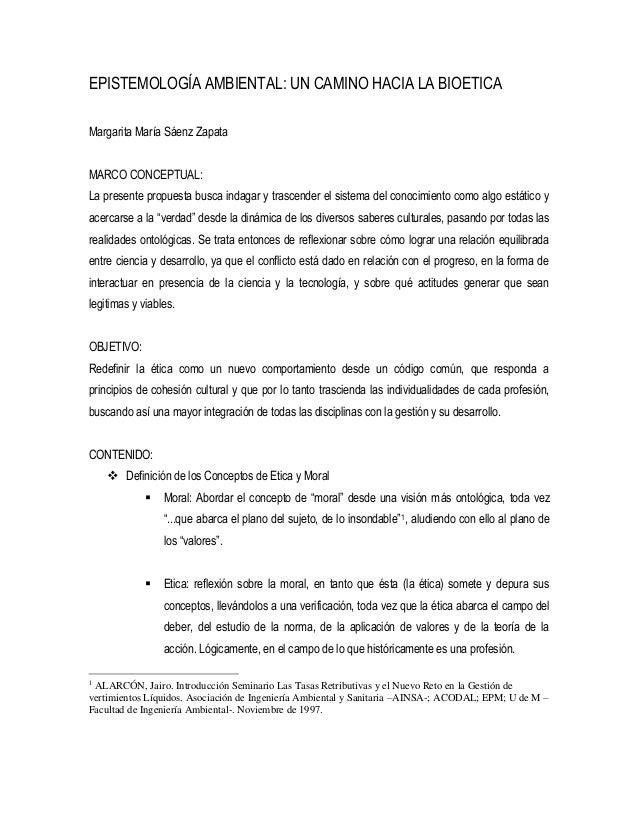 EPISTEMOLOGÍA AMBIENTAL: UN CAMINO HACIA LA BIOETICAMargarita María Sáenz ZapataMARCO CONCEPTUAL:La presente propuesta bus...