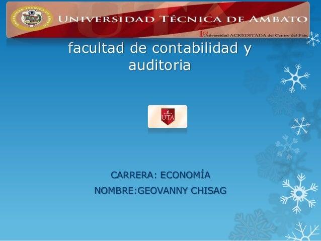 facultad de contabilidad y auditoria  CARRERA: ECONOMÍA NOMBRE:GEOVANNY CHISAG