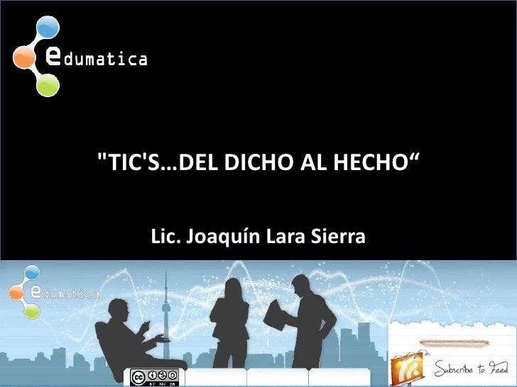 """""""TIC'S…DEL DICHO AL HECHO""""<br />Lic. Joaquín Lara Sierra<br />"""
