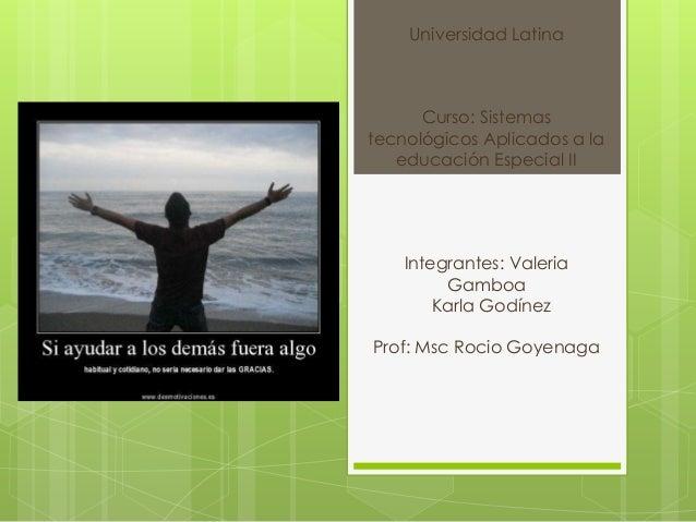 Universidad Latina      Curso: Sistemastecnológicos Aplicados a la   educación Especial II    Integrantes: Valeria        ...