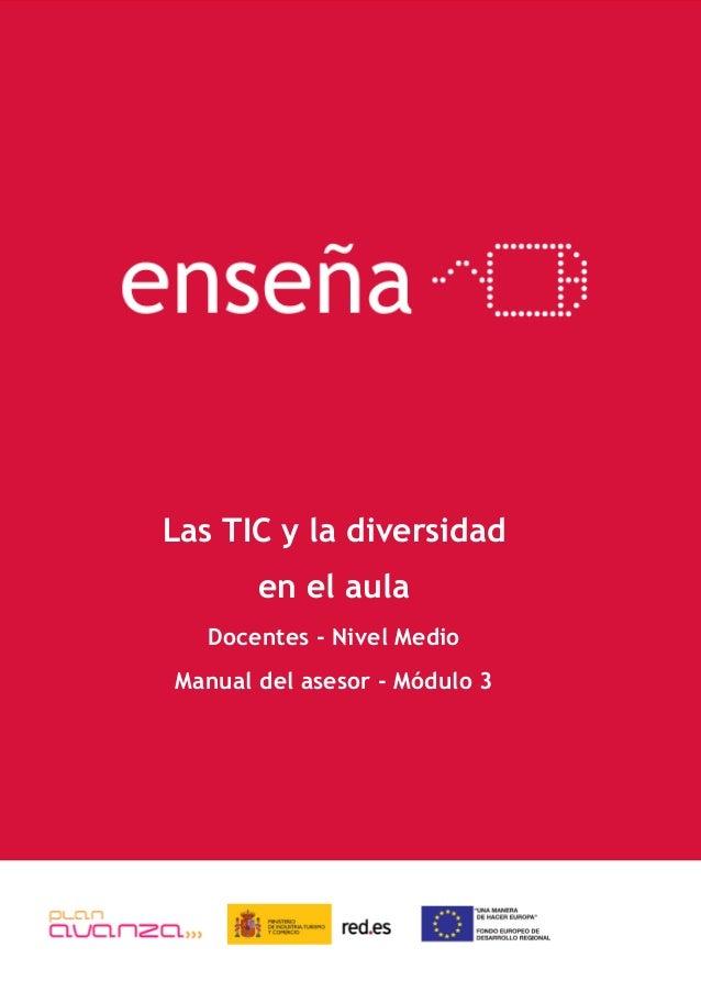 enseña Las TIC y la diversidad en el aula Docentes - Nivel Medio Manual del asesor - Módulo 3 Docentes – Nivel Básico Manu...