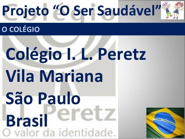 "Projeto ""O Ser Saudável"" O COLÉGIO Colégio I. L. Peretz Vila Mariana São Paulo Brasil"