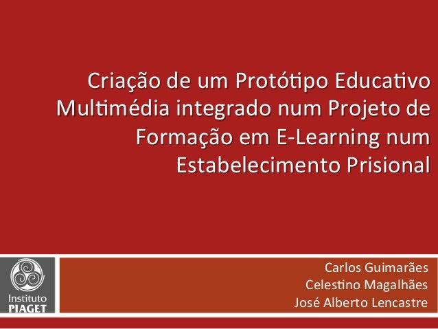 Criação  de  um  Protó0po  Educa0vo   Mul0média  integrado  num  Projeto  de   Formação  em  E-‐L...